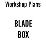 Blade Box - Osborne Workshop Plans