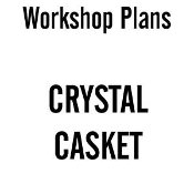 Crystal Casket - Osborne Workshop Plans